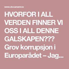 HVORFOR I ALL VERDEN FINNER VI OSS I ALL DENNE GALSKAPEN???  Grov korrupsjon i Europarådet – Jagland lukket øynene – Document
