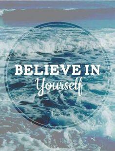 Believe in yourself. Always!!!
