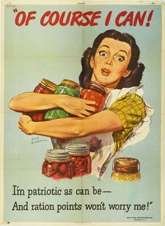 Patriotic Home Canning Promotions Poster ★ from World War II Of course I can! I'm as patriotic as can be --and ration points won't worry me! says the poster text; image by American artist/illustrator Dick Williams of a Woman looking surprised in a fr Vintage Advertisements, Vintage Ads, Vintage Posters, Vintage Food, Vintage Prints, Vintage Kitchen, Vintage Labels, Vintage Wife, Retro Posters