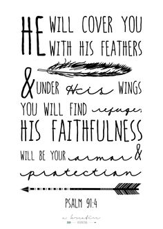 """""""He will cover you with his feathers and under his wings you will find refuge; His faithfulness will be your armor and protection"""" psalm - House Interior Design Psalm 91 4, Psalms, Bible Verses Quotes, Bible Scriptures, Quotes To Live By, Me Quotes, Quotes Arabic, Wise Words, Favorite Quotes"""