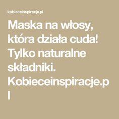 Maska na włosy, która działa cuda! Tylko naturalne składniki. Kobieceinspiracje.pl