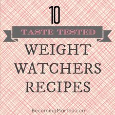 Becoming Martha: 10 Taste-Tested Weight Watchers Recipes