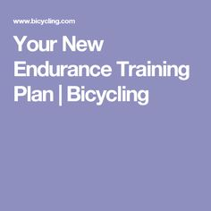 Your New Endurance Training Plan   Bicycling