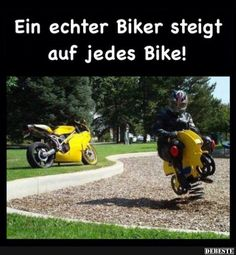 Rough translation: A real biker climbs on every bike  Why am I even sharing and translating these? German isn't my native language 🤔  They are funny though