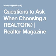 Questions to Ask When Choosing a REALTOR® | Realtor Magazine