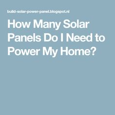 """If """"Power My House"""" means to reach net-zero electrical utility bill, the necessary number of panels can be calculated based on yearly usage. Solar Power Panels, Solar Panels For Home, Energy Saving Tips, Save Energy, Solar Panel Project, Solar Energy Companies, What Is Energy, Solar Power Energy, Wood Fuel"""
