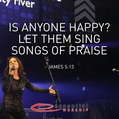 """""""Is anyone happy? Let them sing songs of praise!"""" James 5:13"""