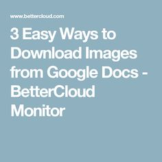 3 Easy Ways to Download Images from Google Docs - BetterCloud Monitor
