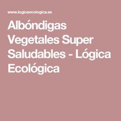 Albóndigas Vegetales Super Saludables - Lógica Ecológica