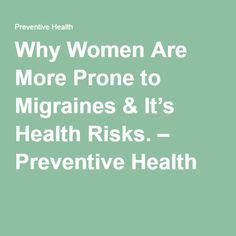 Why Women Are More Prone to Migraines & It's Health Risks. – Preventive Health