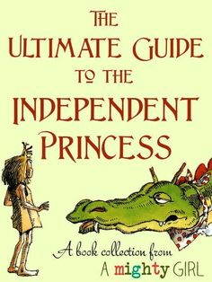 The Ultimate Guide to the Independent Princess: A Mighty Girl's special collection of over 100 books starring princesses who are smart, daring, and aren't waiting around to be rescued!