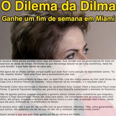 O Dilema da Dilma [Elio Gaspari] ➤ http://www1.folha.uol.com.br/colunas/eliogaspari/2015/08/1663427-o-dilema-de-dilma.shtml ②⓪①⑤ ⓪⑥ ⓪③ #Impeachment Ganhe um fim de semana em Miami.