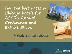 When you book your hotel for ASCD's 2013 Annual Conference in Chicago, you get: first dibs on the most popular hotels, guaranteed lowest rates and no booking or service fees.
