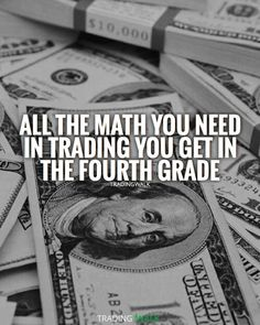All the math you need in trading you get in the fourth grade. Dollars money stacks. Forex quotes.