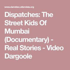 Dispatches: The Street Kids Of Mumbai (Documentary) - Real Stories - Video Dargoole Story Video, Documentary, Mumbai, Street, Kids, Young Children, Boys, Bombay Cat, The Documentary