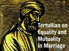 Tertullian wrote about equality and mutuality in marriage. He did not regard the household code in Ephesians as either comprehensive or prescriptive. Gender Issues, Ephesians 5, Black History Facts, Amazing Adventures, Equality, Catholic, Marriage, Christian, Feminism