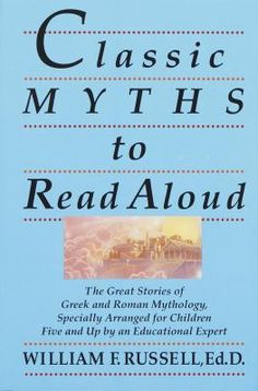 """Classic Myths to Read Aloud"" by William Russell Roman & Greek mythology in easy to understand format. Each story has approximate reading time, pronunciation guide, and additional info about the myth."