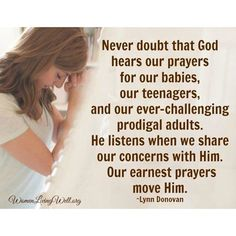 Never doubt. Keep on praying mamas!. // #GoodMorningGirls #WomenLivingWell #JustGiveMeJesus #motheringmatters Good Night Girls .  If you need prayer tonight for one of your children leave a comment below and we will pray with you!