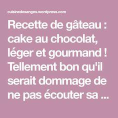 Recette de gâteau : cake au chocolat, léger et gourmand ! Tellement bon qu'il serait dommage de ne pas écouter sa gourmandise ! A découvrir et tester d'urgence ! :)