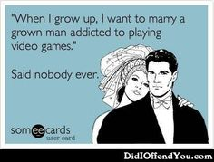 When i grow up i want to marry a grown man addicted to playing video games