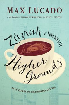 Buy Miracle at the Higher Grounds Cafe by Candace Lee, Eric Newman, Max Lucado and Read this Book on Kobo's Free Apps. Discover Kobo's Vast Collection of Ebooks and Audiobooks Today - Over 4 Million Titles! Max Lucado, John Maxwell, Nex York, New Books, Good Books, Book Cafe, Higher Ground, Life Quotes Love, Book Quotes