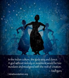 In the Indian culture gods sing and dance...