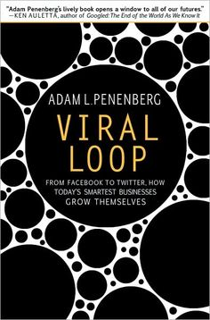 Viral Loop: From Facebook to Twitter, How Today's Smartest Businesses Grow Themselves  byAdam L. Penenberg