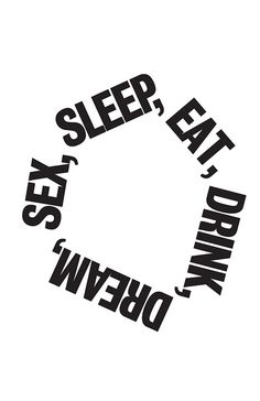 Sex, Sleep, Eat, Drink, Dream