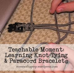 Teachable Moments: Learning Knot-Tying & Paracord Bracelets  |  Mom with a Prep Blog  #prepper  #kids  #paracord  http://momwithaprep.wordpress.com/2013/05/31/teachable-moments-learning-knot-tying-paracord-bracelets/