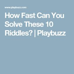 How Fast Can You Solve These 10 Riddles? | Playbuzz