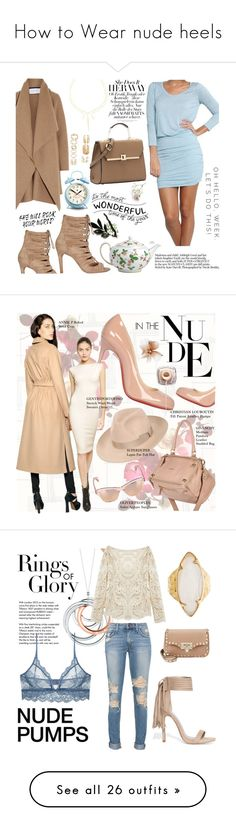 """""""How to Wear nude heels"""" by mcheartsu ❤ liked on Polyvore featuring Wedgwood, Joie, Chan Luu, Harris Wharf London, Newgate, Forever 21, Serena & Lily, Christian Louboutin, Givenchy and Annie P."""