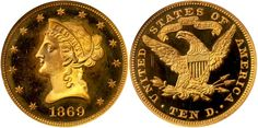 1869 $10 Gold Liberty PR67* Ultra Cameo NGC sold for $158,625 in the Stack's Bowers Galleries ANA National Money Show Auction in Portland, Oregon, March 6 & 10, 2015...There are only two coins certified in Proof with the highest grading PR66. There are six coins certified in Proof Cameo, the highest is PR65, and in Ultra Cameo there are just two others, both PR65...