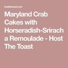 Maryland Crab Cakes with Horseradish-Sriracha Remoulade - Host The Toast