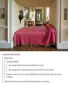 imagine: jeffmads having lawmaking and chill™ on this fuckgin shit ass bed. Fucking Imagine.... thomas was the original True Mess