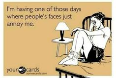 Story of my life... People's faces do annoy me some days
