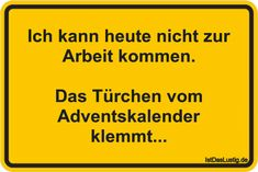 Ich kann heute nicht zur Arbeit kommen. Das Türchen vom Adventskalender klemmt... ... gefunden auf https://www.istdaslustig.de/spruch/3298 #lustig #sprüche #fun #spass