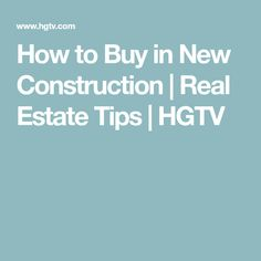 How to Buy in New Construction | Real Estate Tips | HGTV