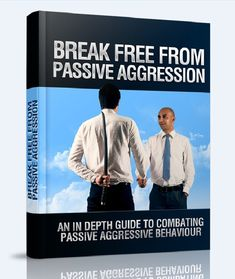 Break Free From Passive Aggression - Combating Passive - Self Help, Fitness and Wellness Passive Aggressive People, Self Discipline, Break Free, Try It Free, Self Confidence, Self Development, Helping Others, Self Improvement, Self Help