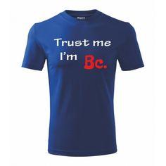 Trust me. I am Bc. Trust Me, Mens Tops, T Shirt, Tee Shirt, Tee