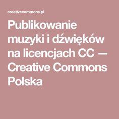 Publikowanie muzyki i dźwięków na licencjach CC — Creative Commons Polska Creative