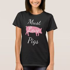 Must Love Pigs Heart Pig Shirt - gift for her idea diy special unique
