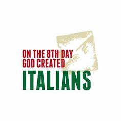 :)On the 8 th day God created Italians