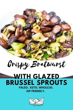 15 minute healthy meal This crowd pleaser meal serves 3-4. Crispy Bratwurst and Glazed Brussel Sprouts! #whole30 #keto #paleo #aip