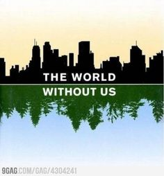 Funny pictures about The world without us. Oh, and cool pics about The world without us. Also, The world without us photos. Book Cover Design, Book Design, Thought Experiment, Great Books, Mother Earth, Mother Nature, Books To Read, Funny Pictures, World