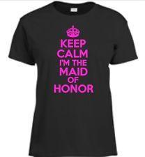 Keep Calm I'm The Maid Of Honor Womens T-Shirt Wedding Bachlorette Ladies Tee