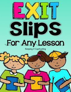 Check for understanding, provide opportunities for reflection, and create closure with Exit Slips.