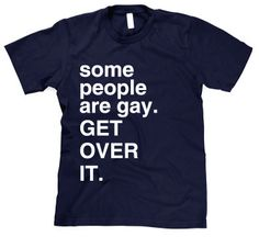 Some People Are Gay Get Over It T Shirt Gay Pride Shirt