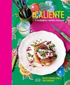 Caliente a Verdadeira Comida Mexicana por Felipe Fuentes Cruz http://www.amazon.com.br/dp/8576837706/ref=cm_sw_r_pi_dp_O-LSwb1KG01DT