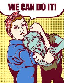 We Can Do It. Rosie fights zombies. #rosietheriveter