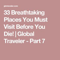 33 Breathtaking Places You Must Visit Before You Die! | Global Traveler - Part 7